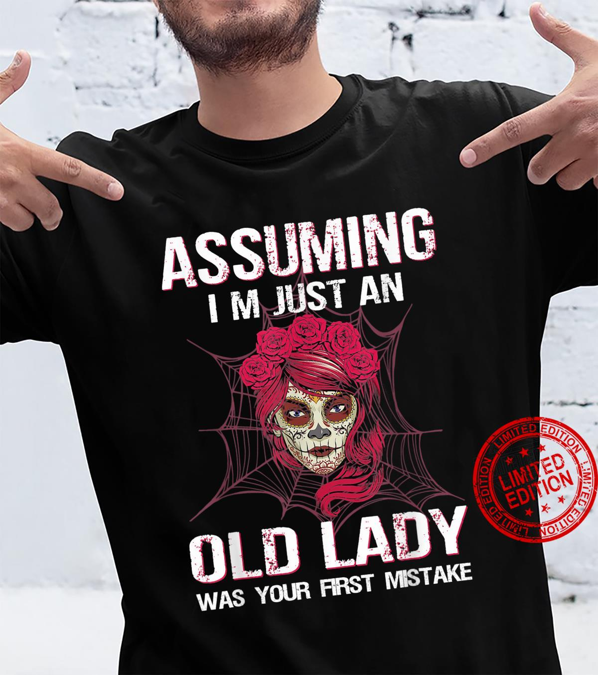 Assuming I Am Just An Old Lady Was Your First Mistake Shirt