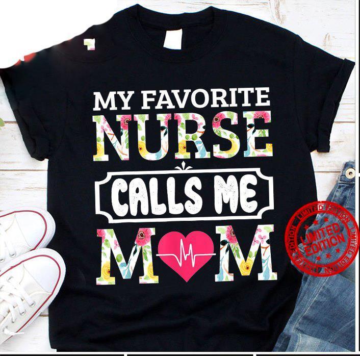 My Favorite Nurse Calls Me Mom Shirt