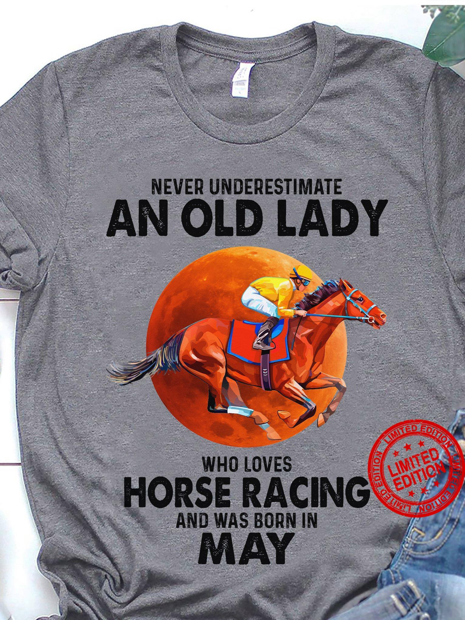 Never Underestimate An Old Lady Who Loves Horse Racing And Was Born In May Shirt