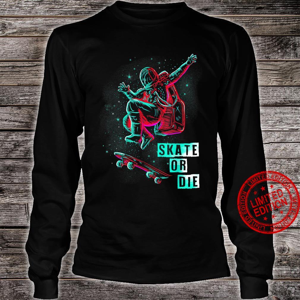 Space Grind Skater Skate Or Die Skateboarders Shirt long sleeved