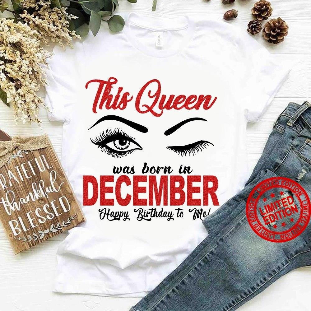This Queen Was Born In December Happy Birthday To Me Shirt