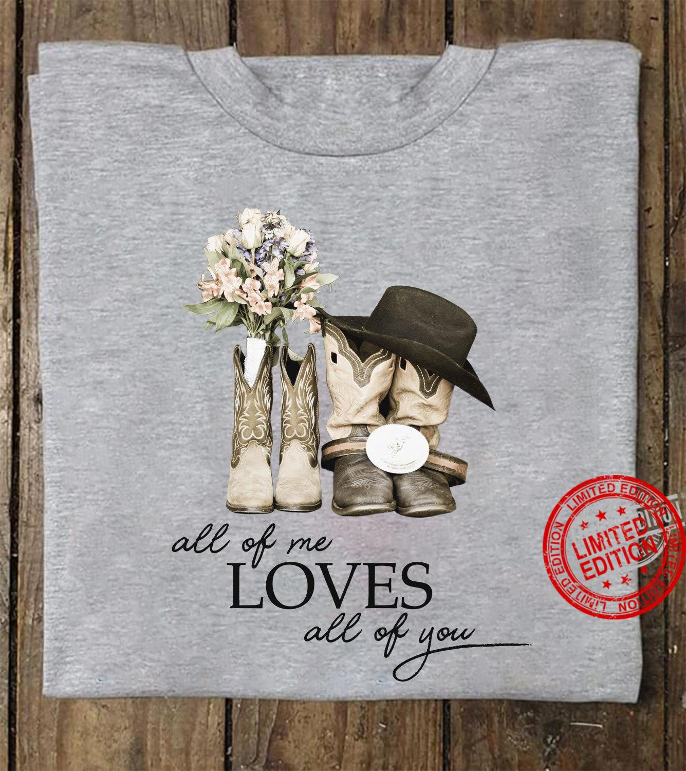 All Of Me Loves All Of You Shirt