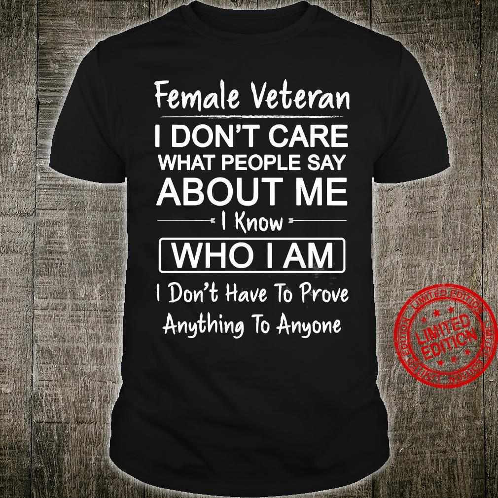 Female Veteran I Don't Care What People Say About Me I Know Who I Am Anything To Anyone Shirt unisex