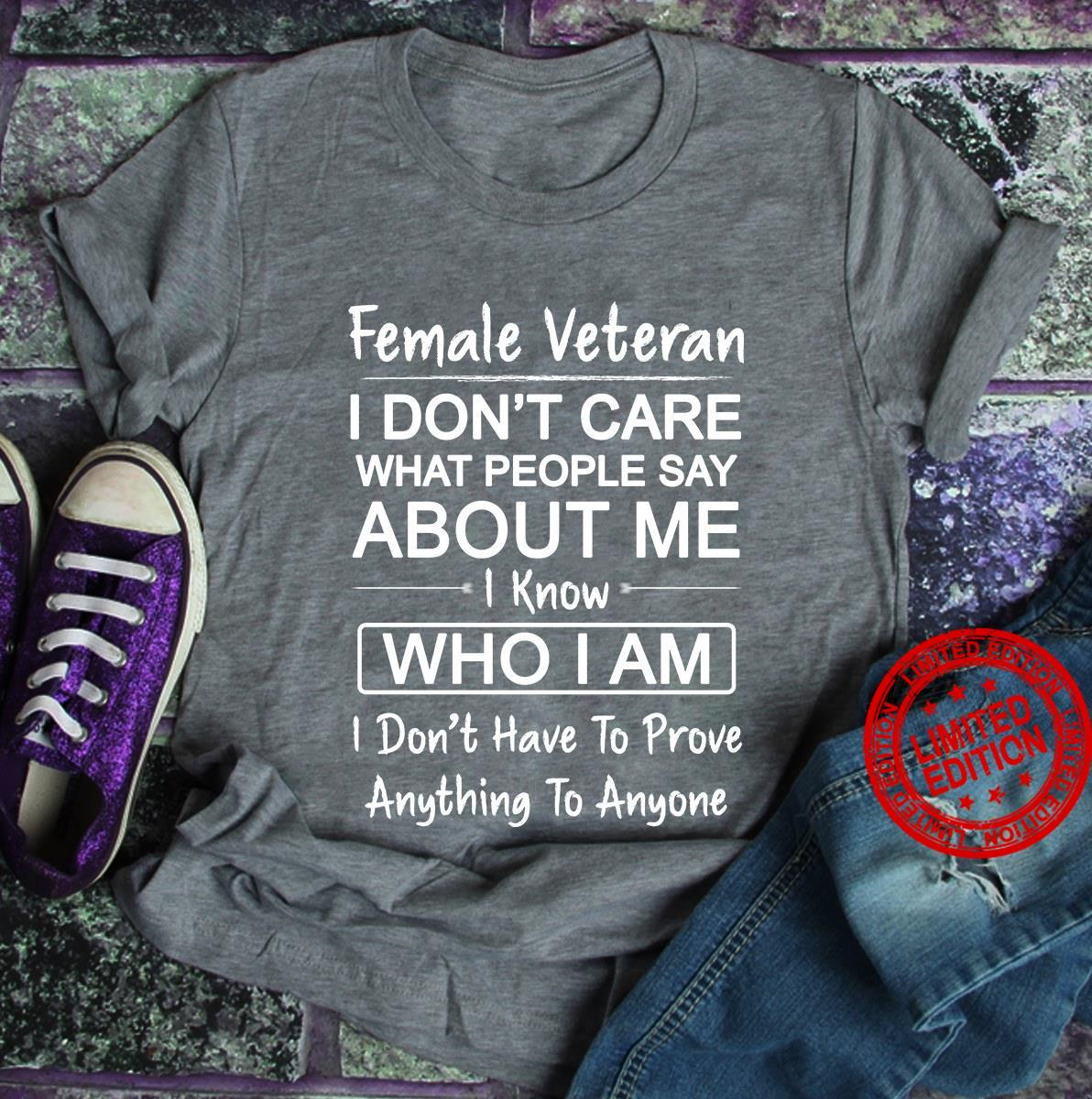 Female Veteran I Don't Care What People Say About Me I Know Who I Am Anything To Anyone Shirt