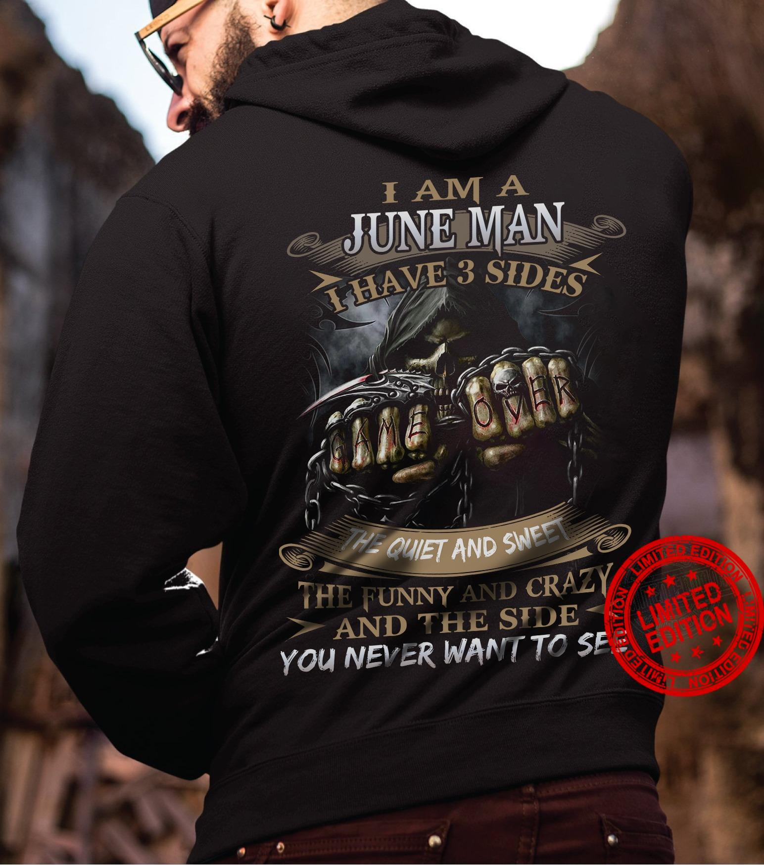 I Am A June Man I Have 3 Sides The Quiet And Sweet The Funny And Crazy And The Side You Never Want To See Shirt