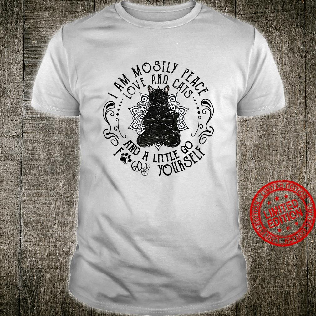 I Am Mostly Peace Love And Cats And A Little Go Fuck Yourself Shirt unisex