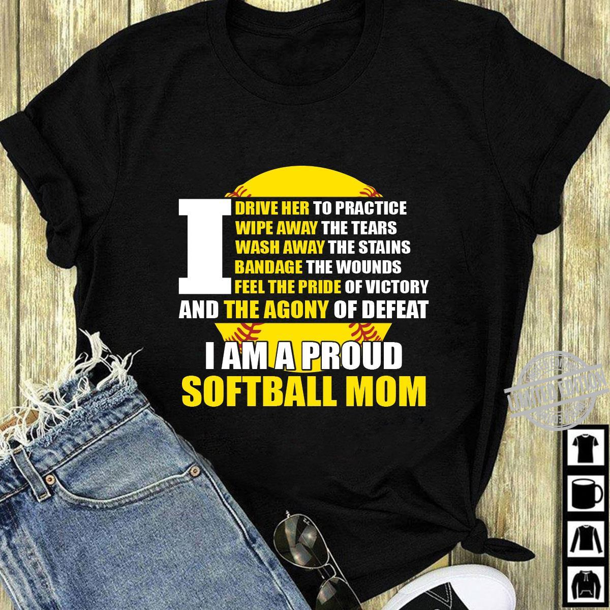 I Drive Her To Practive Wipe Away The Tears Wash Away The Stains I Am A Proud Softball Mom Shirt