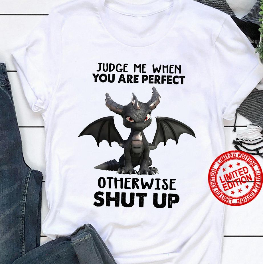 Judge Me When You Are Perfect Otherwise Shut Up Shirt