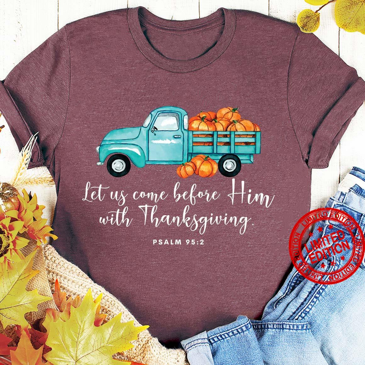 Let Us Come Before Him With Thanksgiving Shirt