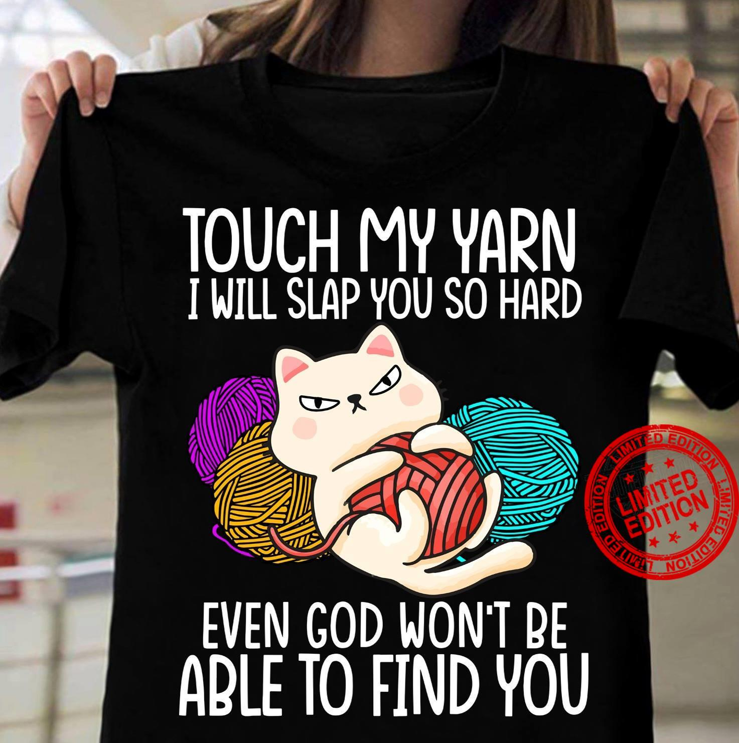 Touch My Yarn I Will Slap You So Hard Even God Won't Be Able To Find You Shirt