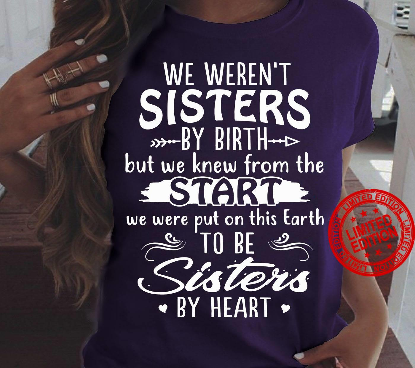 We Weren't Sisters By Birth But We Knew From The Start Sisters By Heart Shirt