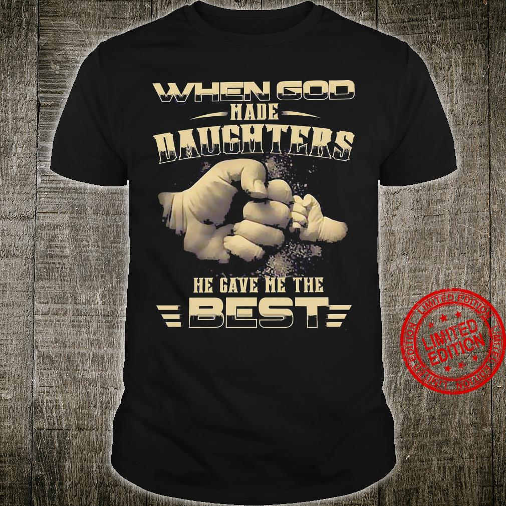 When God Made Daughters He Gave Me The Best Shirt unisex